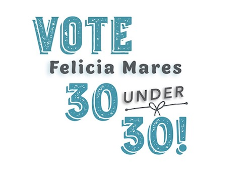 Vote here for Felicia Mares 30 Under 30